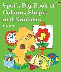Book cover Spot's Big Book of Colours, Shapes and Numbers