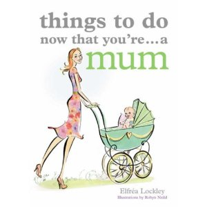 Book cover Things to Do Now That You're a Mum